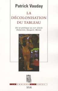 La décolonisation du tableau - Art et politique au XIXe siècle : Delacroix, Gauguin, Monet.pdf