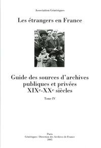 Patrick Veglia et Delphine Folliet - Les étrangers en France - Guide des sources d'archives publiques et privées XIXe-XXe siècles Tome 4.