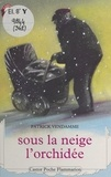 Patrick Vendamme et Christine Flament - Sous la neige, l'orchidée.
