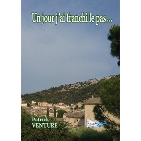 Patrick Venture - Un jour j'ai franchi le pas....