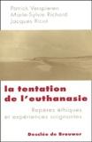 Patrick Verspieren et Marie-Sylvie Richard - La tentation de l'euthanasie - Repères éthiques et expériences soignantes.