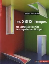Patrick Verstichel - Les sens trompés - Des anomalies du cerveau aux comportements étranges.