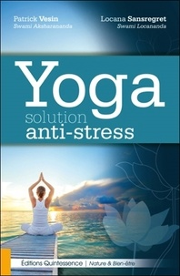 Patrick Vesin et Locana Sansregret - Yoga solution anti-stress.