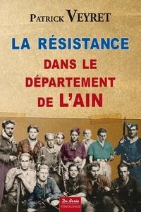 Patrick Veyret - La résistance dans le département de l'Ain - 1940-1944.
