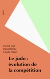 Patrick Vial et Daniel Roche - Le judo : évolution de la compétition.
