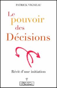 Patrick Vigneau - Le pouvoir des décisions.