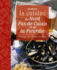 Patrick Villechaize et Pierre Coucke - Aimer la cuisine du Nord Pas-de-Calais et de Picardie.