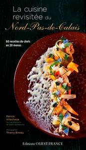 Patrick Villechaize - La cuisine revisitée du Nord-Pas-de-Calais - 60 recettes de chefs en 20 menus.
