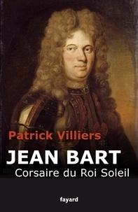 Patrick Villiers - Jean Bart - Corsaire du Roi Soleil.