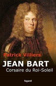 Patrick Villiers - Jean Bart - Corsaire du Roi-Soleil.