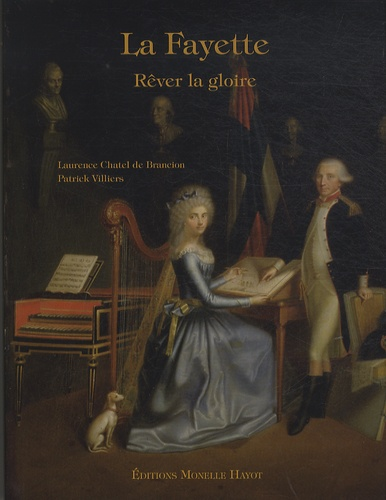 Patrick Villiers et Laurence Chatel de Brancion - La Fayette - Rêver la gloire.
