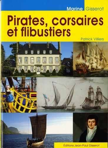 Patrick Villiers - Pirates, corsaires et flibustiers.