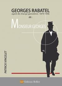 Patrick Vincelet - Georges Rabatel dit Monsieur Georges - Agent de change grenoblois 1879-1946.