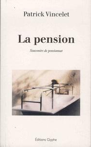 Patrick Vincelet - La pension - Souvenirs de pensionnat.