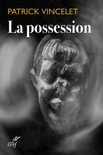 Patrick Vincelet - La possesion - Suivi du Chemin de foi multiculturel.