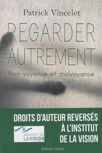 Patrick Vincelet - Regarder autrement - Non-voyance et la malvoyance.