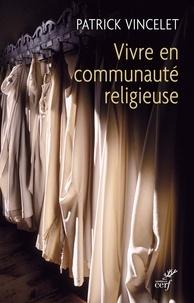 Patrick Vincelet - Vivre en communauté religieuse.