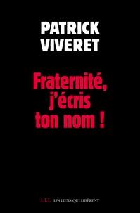 Patrick Viveret - Fraternité, j'écris ton nom !.