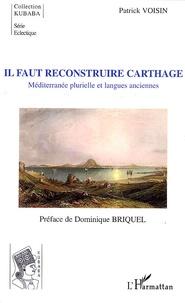Patrick Voisin - Il faut reconstruire Carthage - Méditerranée plurielle et langues anciennes.