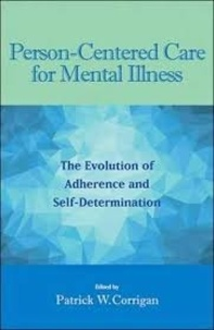 Patrick W. Corrigan - Person-Centered Care for Mental Illness - The Evolution of Adherence and Self-Determination.
