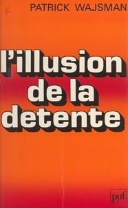 Patrick Wajsman - L'illusion de la détente.