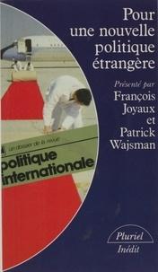 Patrick Wajsman et François Joyaux - Pour une nouvelle politique étrangère.