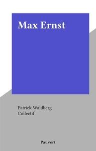 Patrick Waldberg et  Collectif - Max Ernst.