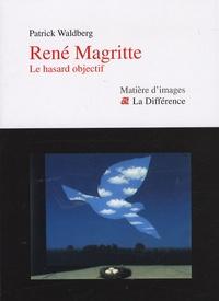 Patrick Waldberg - René Magritte - Le hasard objectif.