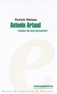 Patrick Wateau - Antonin Artaud - Foudre du tact personnel.