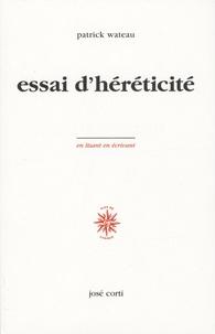 Patrick Wateau - Essai d'héréticité.