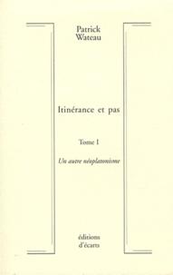 Patrick Wateau - Itinérance et pas - Tome 1, Un autre néoplatonisme.