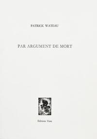 Patrick Wateau - Par argument de mort.