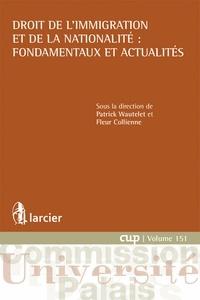 Patrick Wautelet et Fleur Collienne - Droit de l'immigration et de la nationalité : fondamentaux et actualités.