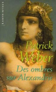 Patrick Weber - Des ombres sur Alexandrie.
