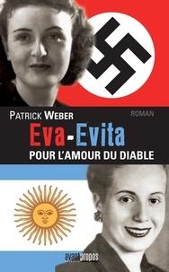 Patrick Weber - Eva-Evita, pour l'amour du diable.