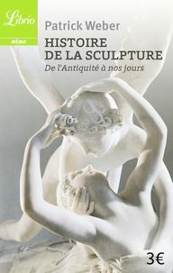 Patrick Weber - Histoire de la sculpture - De l'Antiquité à nos jours.