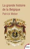 Patrick Weber - La grande histoire de la Belgique.