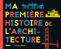 Patrick Weber - Ma première histoire de l'architecture.