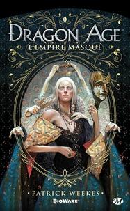 Patrick Weekes - Dragon Age  : L'empire masqué.