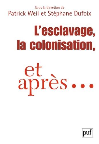 Patrick Weil et Stéphane Dufoix - L'esclavage, la colonisation, et après... - France, Etats-Unis, Grande-Bretagne.