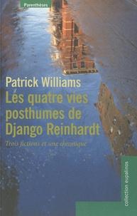 Patrick Williams - Les quatre vies posthumes de Django Reinhardt - Trois fictions et une chronique.