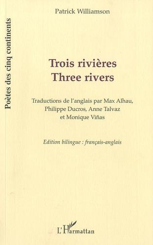 Patrick Williamson - Trois rivières - Edition bilingue français-anglais.