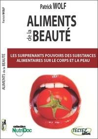 Patrick Wolf - Aliments de la beauté - Les sureprenants pouvoirs des substances alimentaires sur le coprs et la peau.