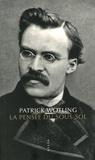 Patrick Wotling - La Pensée du sous-sol - Statut et structure de la psychologie dans la philosophie de Nietzsche.