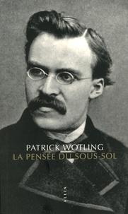 La Pensée du sous-sol - Statut et structure de la psychologie dans la philosophie de Nietzsche.pdf
