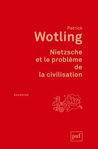 Patrick Wotling - Nietzsche et le problème de la civilisation.