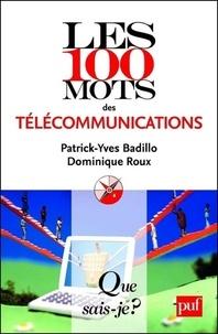 Patrick-Yves Badillo et Dominique Roux - Les 100 mots des télécommunications.