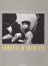 Patrick Zachmann et Christian Caujolle - Enquête d'identité - Un Juif à la recherche de sa mémoire.