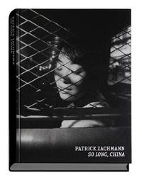 Patrick Zachmann - So Long, China.