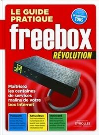 Patrick Zemour - Le guide pratique Freebox révolution - Maîtrisez les centaines de services malins de votre box Internet.